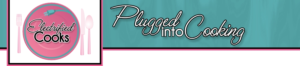 Plugged Into Cooking :: The Electrified Cooks Homepage